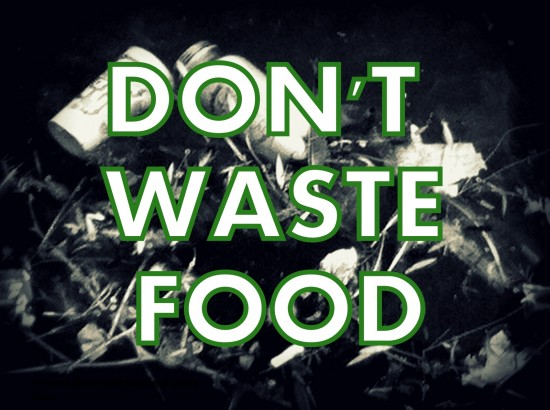 DON'TWASTE FOOD!  PUT MONSANTO OUT OF BUSINESS!